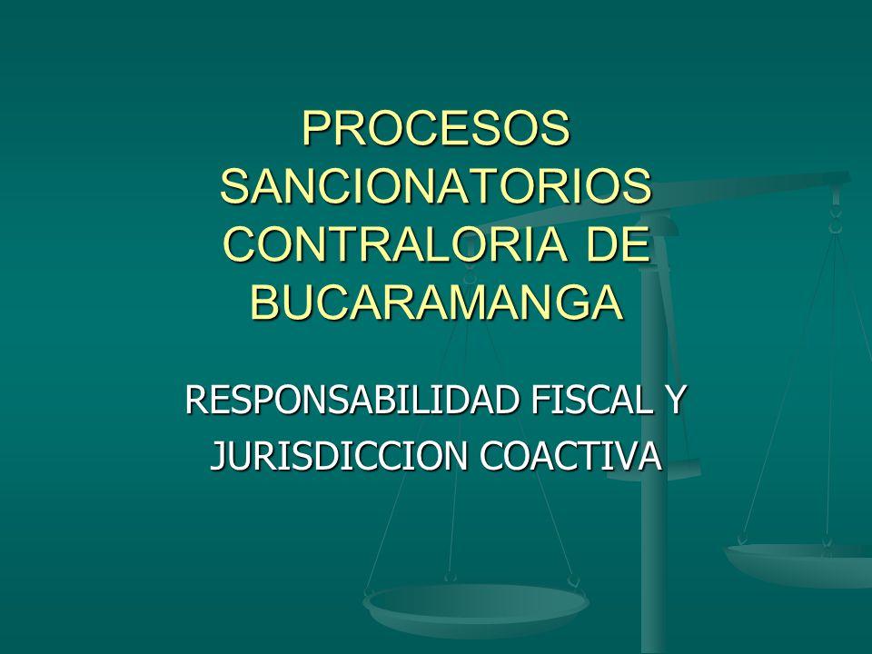 PROCESOS SANCIONATORIOS CONTRALORIA DE BUCARAMANGA RESPONSABILIDAD FISCAL Y JURISDICCION COACTIVA