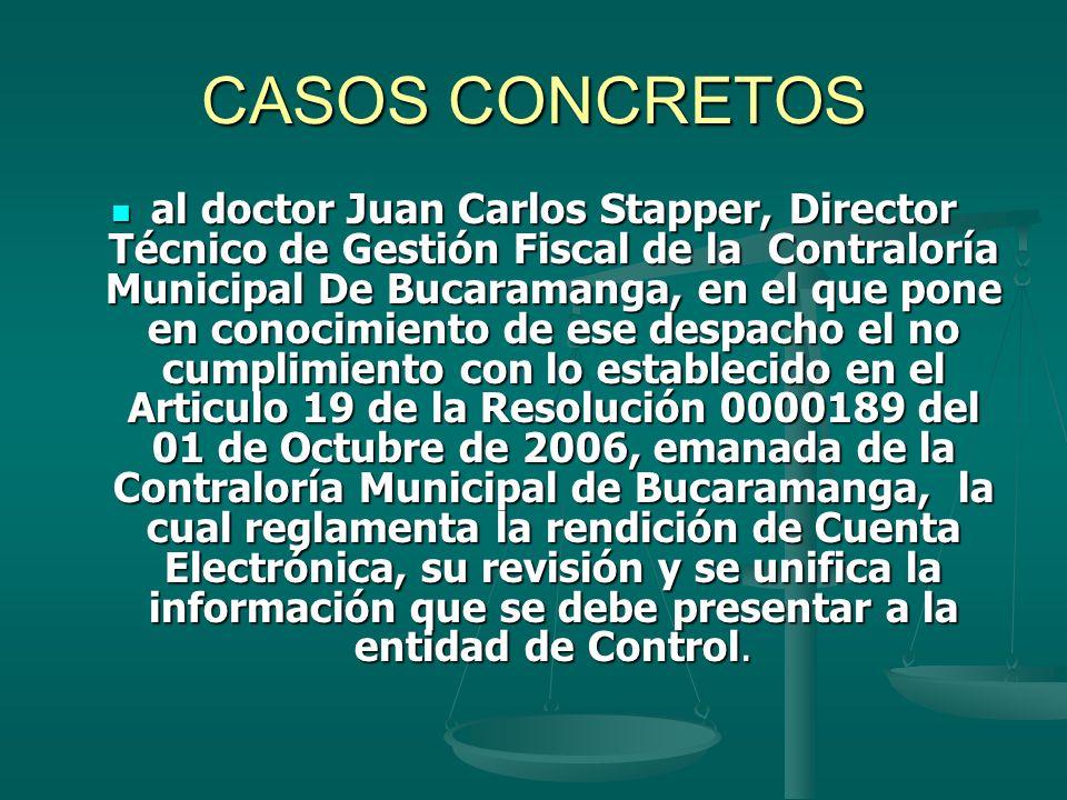 CASOS CONCRETOS al doctor Juan Carlos Stapper, Director Técnico de Gestión Fiscal de la Contraloría Municipal De Bucaramanga, en el que pone en conoci