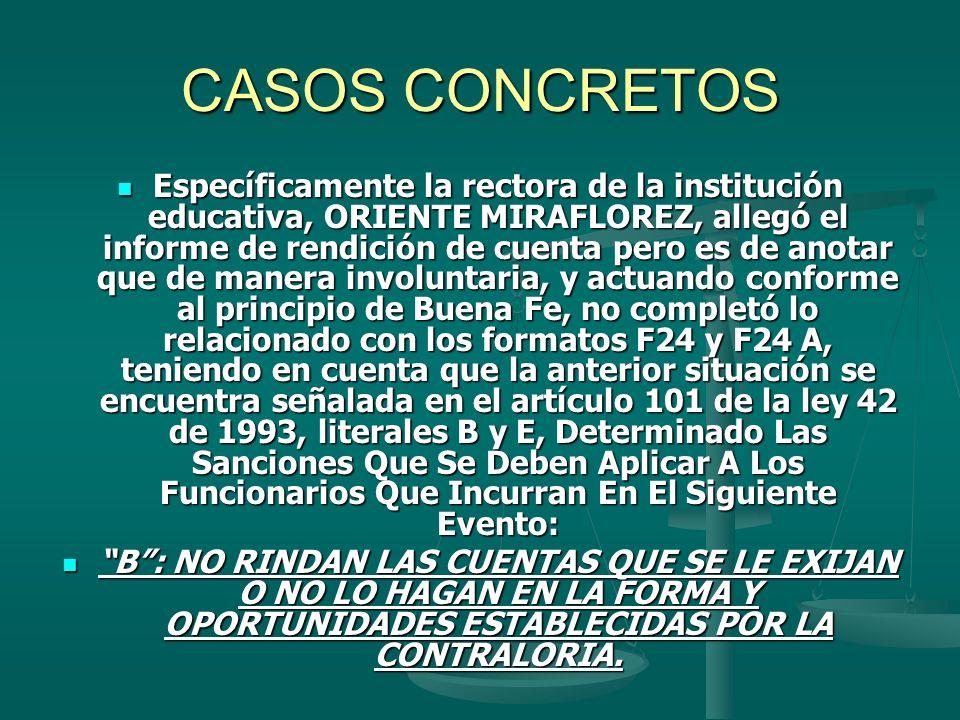 CASOS CONCRETOS Específicamente la rectora de la institución educativa, ORIENTE MIRAFLOREZ, allegó el informe de rendición de cuenta pero es de anotar