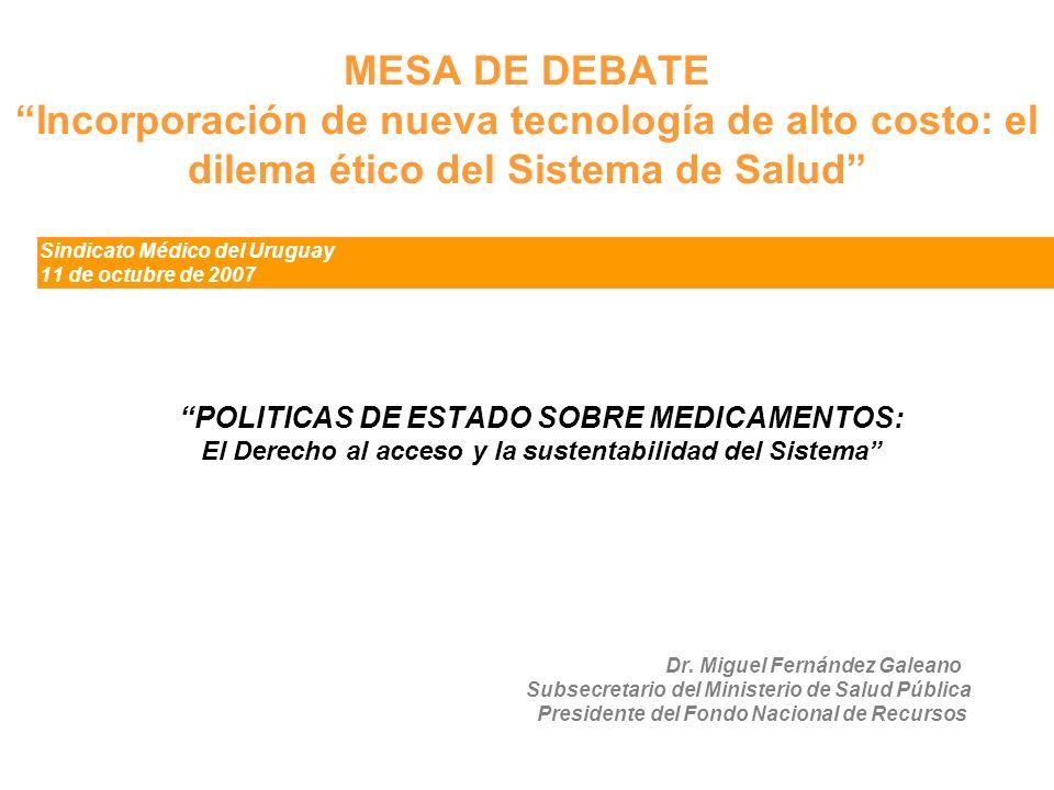 1 MESA DE DEBATE Incorporación de nueva tecnología de alto costo: el dilema ético del Sistema de Salud Sindicato Médico del Uruguay 11 de octubre de 2
