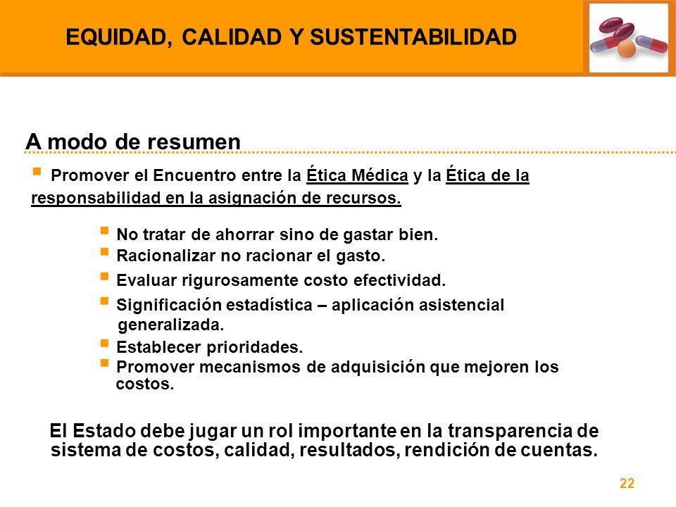 22 Promover el Encuentro entre la Ética Médica y la Ética de la responsabilidad en la asignación de recursos. No tratar de ahorrar sino de gastar bien
