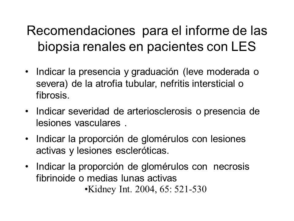 Recomendaciones para el informe de las biopsia renales en pacientes con LES Indicar la presencia y graduación (leve moderada o severa) de la atrofia t