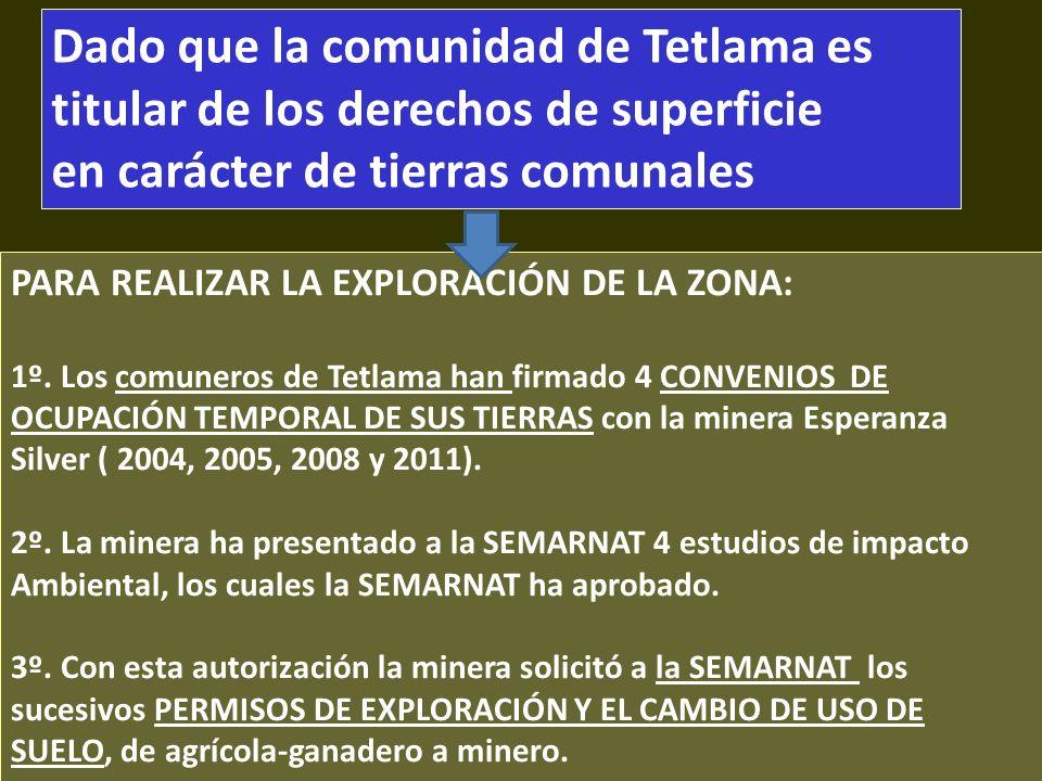 . PARA REALIZAR LA EXPLORACIÓN DE LA ZONA: 1º. Los comuneros de Tetlama han firmado 4 CONVENIOS DE OCUPACIÓN TEMPORAL DE SUS TIERRAS con la minera Esp