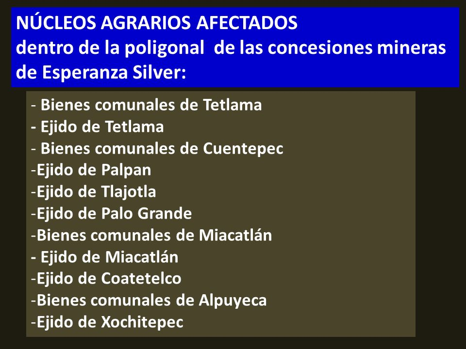 . NÚCLEOS AGRARIOS AFECTADOS dentro de la poligonal de las concesiones mineras de Esperanza Silver: - Bienes comunales de Tetlama - Ejido de Tetlama -
