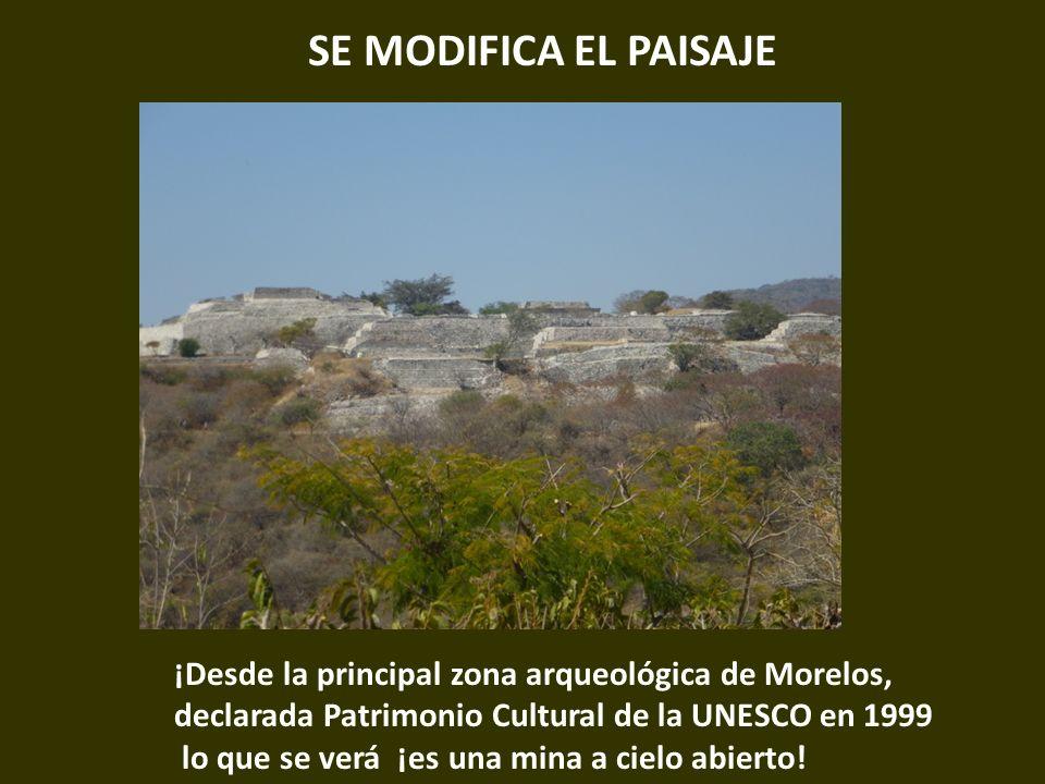 . SE MODIFICA EL PAISAJE ¡Desde la principal zona arqueológica de Morelos, declarada Patrimonio Cultural de la UNESCO en 1999 lo que se verá ¡es una m