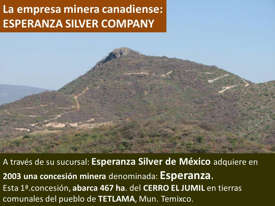 . La empresa minera canadiense: ESPERANZA SILVER COMPANY A través de su sucursal: Esperanza Silver de México adquiere en 2003 una concesión minera den
