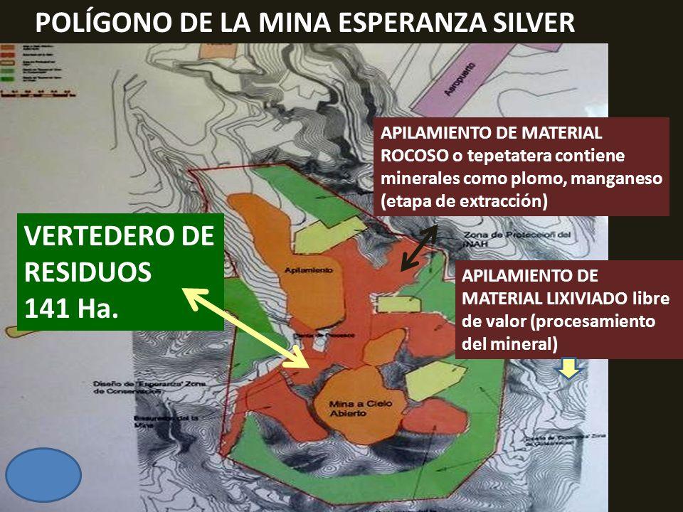 . VERTEDERO DE RESIDUOS 141 Ha. POLÍGONO DE LA MINA ESPERANZA SILVER APILAMIENTO DE MATERIAL ROCOSO o tepetatera contiene minerales como plomo, mangan