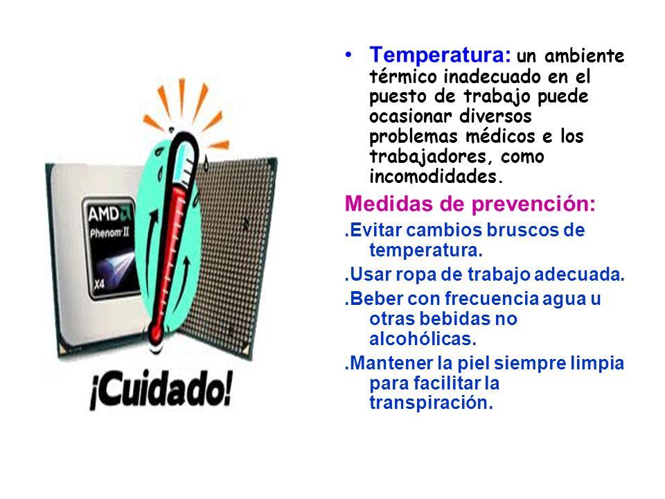 Temperatura: un ambiente térmico inadecuado en el puesto de trabajo puede ocasionar diversos problemas médicos e los trabajadores, como incomodidades.