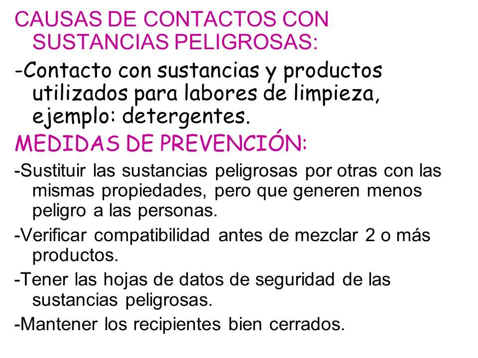CAUSAS DE CONTACTOS CON SUSTANCIAS PELIGROSAS: -Contacto con sustancias y productos utilizados para labores de limpieza, ejemplo: detergentes. MEDIDAS