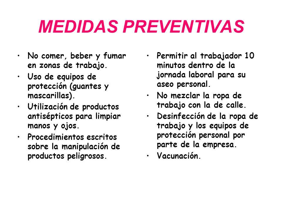 MEDIDAS PREVENTIVAS No comer, beber y fumar en zonas de trabajo. Uso de equipos de protección (guantes y mascarillas). Utilización de productos antisé