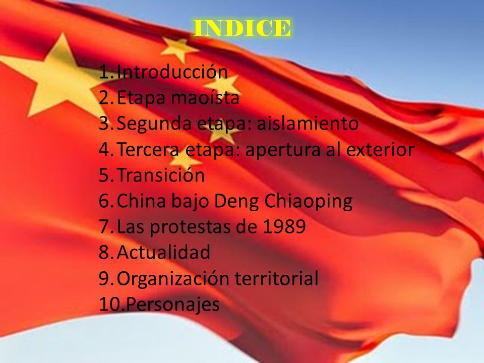 1.Introducción 2.Etapa maoísta 3.Segunda etapa: aislamiento 4.Tercera etapa: apertura al exterior 5.Transición 6.China bajo Deng Chiaoping 7.Las prote