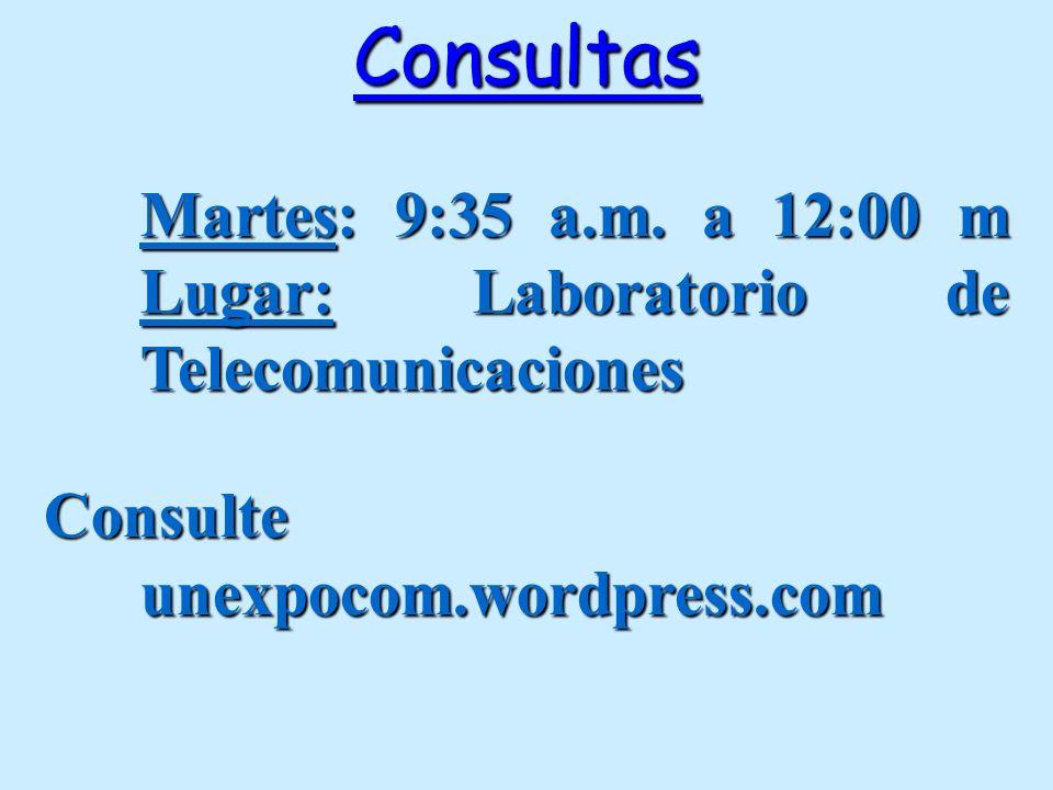 Consultas Martes: 9:35 a.m. a 12:00 m Lugar: Laboratorio de Telecomunicaciones Consulte unexpocom.wordpress.com