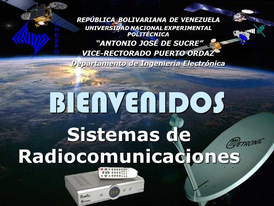 BIENVENIDOS Sistemas de Radiocomunicaciones REPÚBLICA BOLIVARIANA DE VENEZUELA UNIVERSIDAD NACIONAL EXPERIMENTAL POLITÉCNICA ANTONIO JOSÉ DE SUCRE ANT