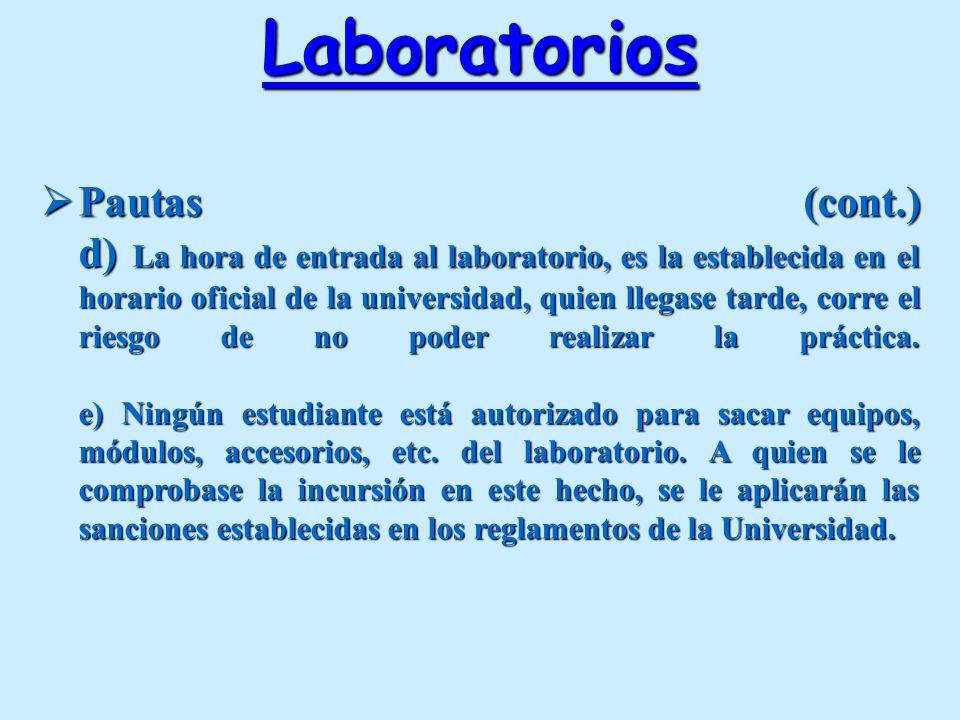 Pautas (cont.) d) La hora de entrada al laboratorio, es la establecida en el horario oficial de la universidad, quien llegase tarde, corre el riesgo d