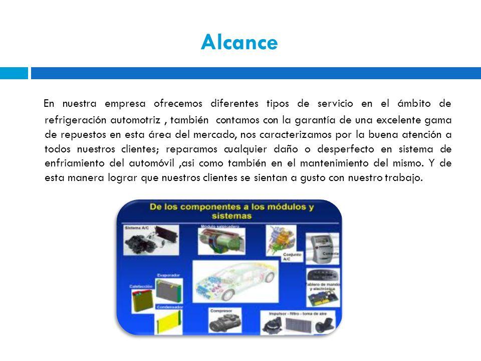 Alcance En nuestra empresa ofrecemos diferentes tipos de servicio en el ámbito de refrigeración automotriz, también contamos con la garantía de una ex