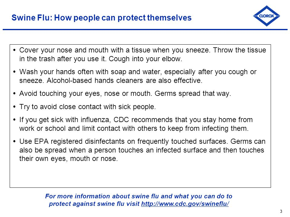 3 Swine Flu: How people can protect themselves Cover your nose and mouth with a tissue when you sneeze.