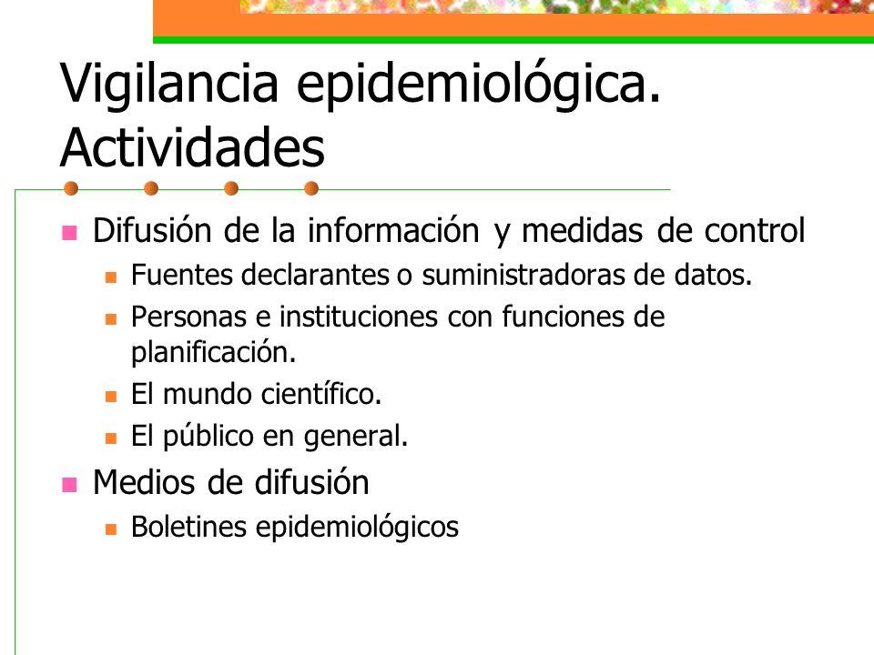 Vigilancia epidemiológica. Actividades Difusión de la información y medidas de control Fuentes declarantes o suministradoras de datos. Personas e inst