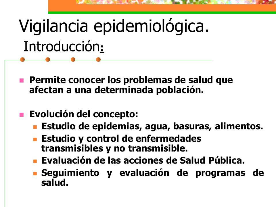 Vigilancia epidemiológica. Permite conocer los problemas de salud que afectan a una determinada población. Evolución del concepto: Estudio de epidemia