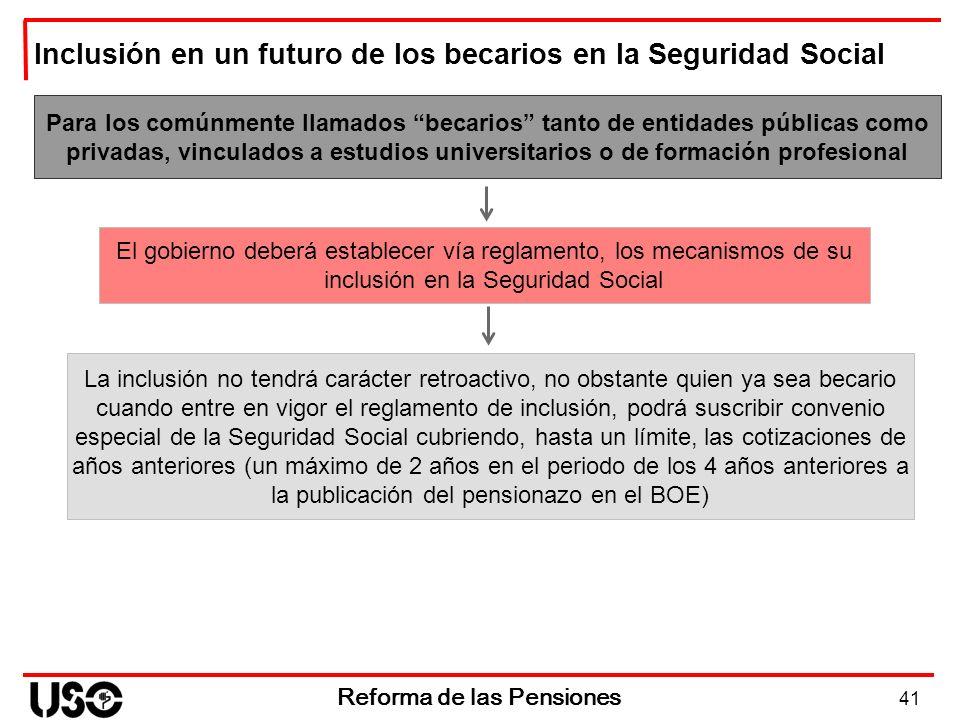 41 Reforma de las Pensiones Para los comúnmente llamados becarios tanto de entidades públicas como privadas, vinculados a estudios universitarios o de