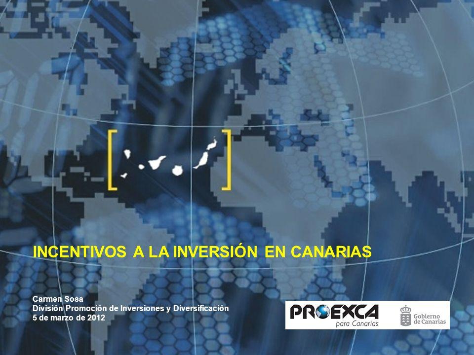 Carmen Sosa División Promoción de Inversiones y Diversificación 5 de marzo de 2012 INCENTIVOS A LA INVERSIÓN EN CANARIAS