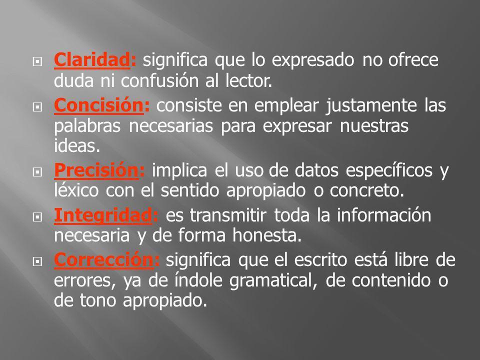 Claridad: significa que lo expresado no ofrece duda ni confusión al lector. Concisión: consiste en emplear justamente las palabras necesarias para exp
