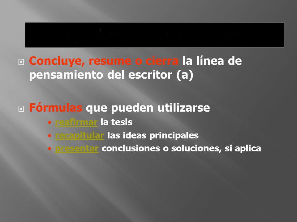 Concluye, resume o cierra la línea de pensamiento del escritor (a) Fórmulas que pueden utilizarse reafirmar la tesis recapitular las ideas principales