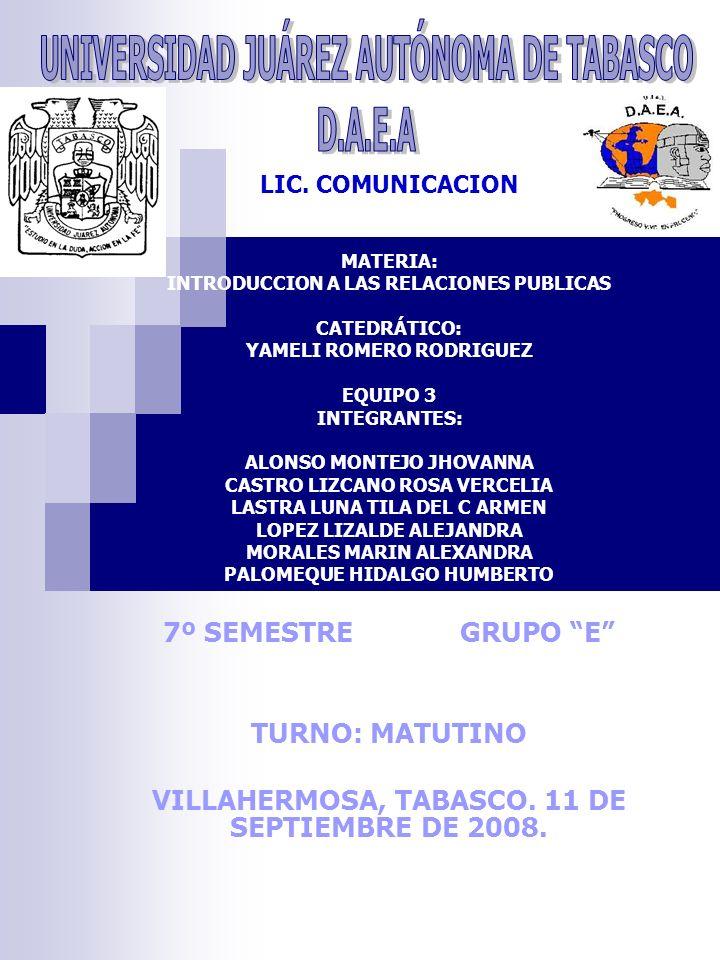 LIC. COMUNICACION MATERIA: INTRODUCCION A LAS RELACIONES PUBLICAS CATEDRÁTICO: YAMELI ROMERO RODRIGUEZ EQUIPO 3 INTEGRANTES: ALONSO MONTEJO JHOVANNA C