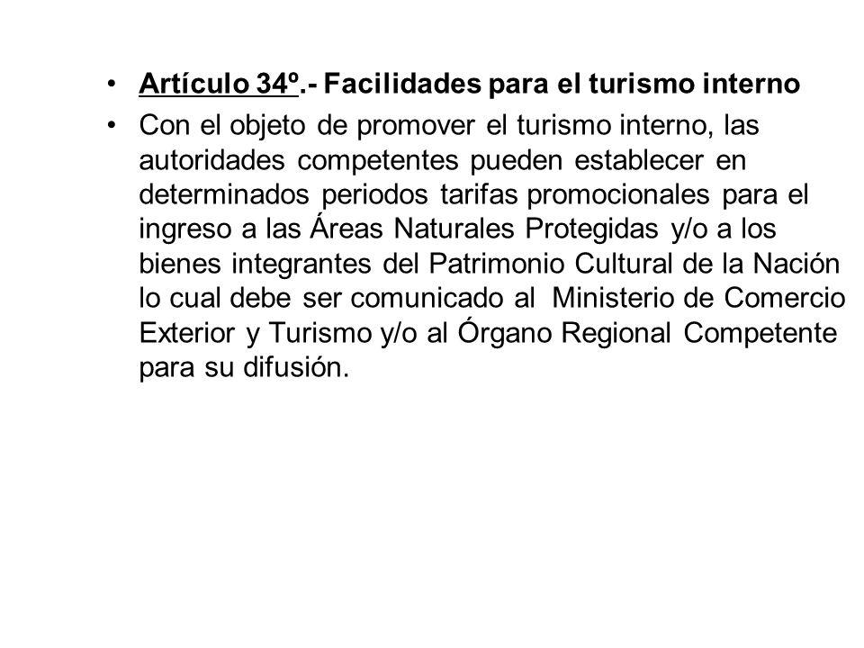 Artículo 33°.- Destino de las Tarifas Los recursos provenientes de las tarifas por concepto de visitas o ingresos con fines turísticos a Áreas Natural