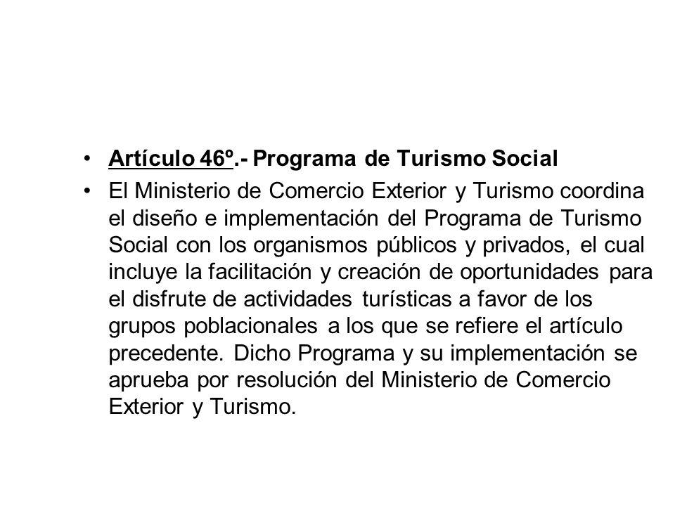 TÍTULO X TURISMO SOCIAL Artículo 45°.- Turismo social El turismo social comprende todos aquellos instrumentos y medios a través de los cuales se facil