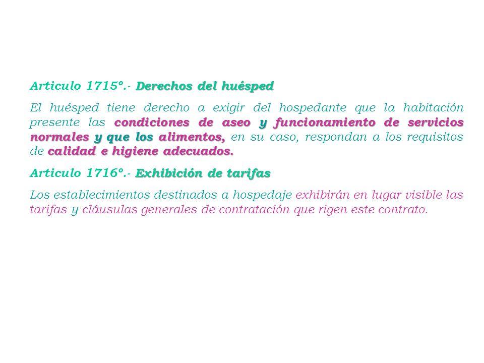TITULO VII – Hospedaje - CÓDIGO CIVIL Articulo 1713º.- Definición Por el hospedaje, el hospedante se obliga a prestar al huésped albergue y, adicional