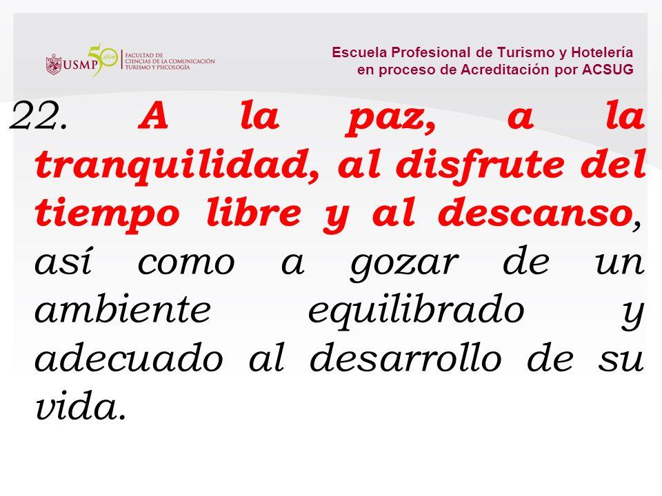 Escuela Profesional de Turismo y Hotelería en proceso de Acreditación por ACSUG 15. A trabajar libremente, con sujeción a ley. 16. A la propiedad y a