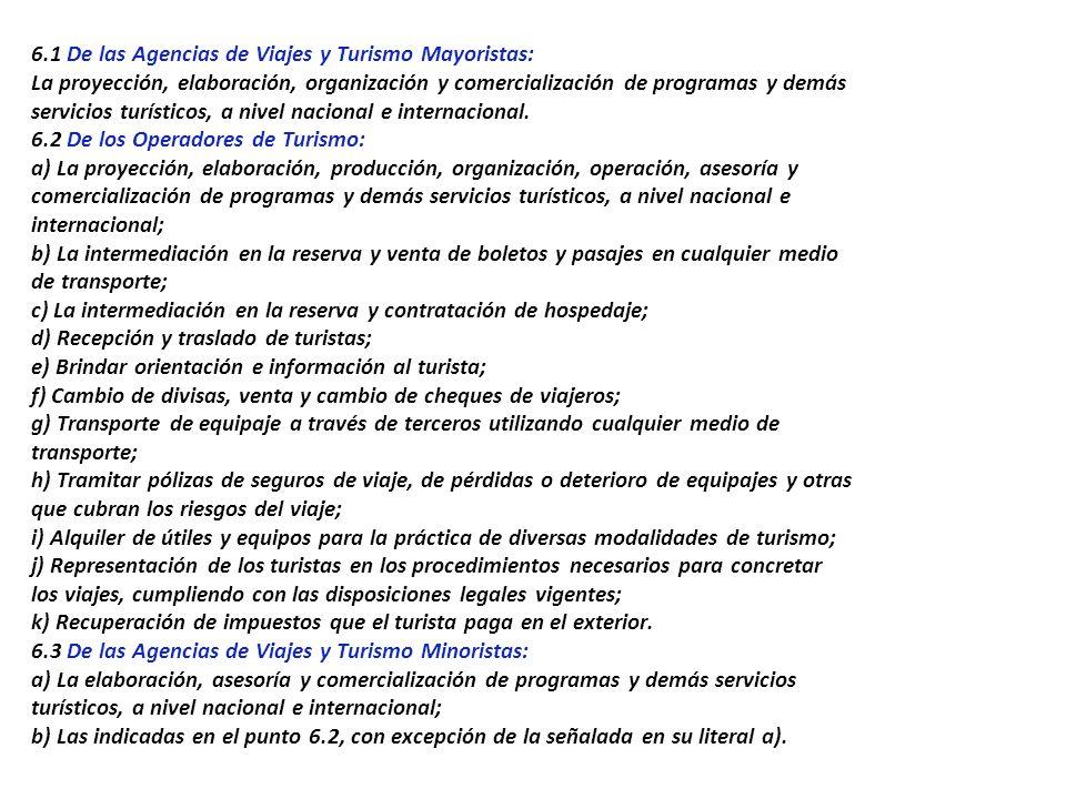 CAPÍTULO III DE LAS AGENCIAS DE VIAJES Y TURISMO Artículo 6°.- Actividades de las Agencias de Viajes y Turismo. Son actividades de las Agencias de Via