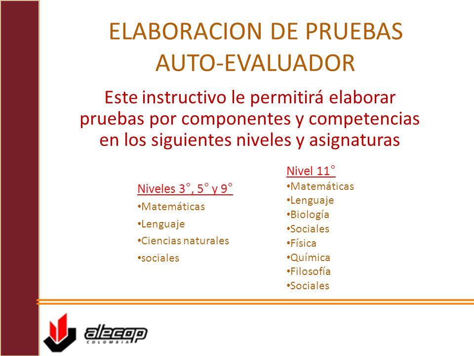 ELABORACION DE PRUEBAS AUTO-EVALUADOR Este instructivo le permitirá elaborar pruebas por componentes y competencias en los siguientes niveles y asigna