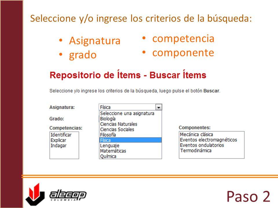 Paso 2 Seleccione y/o ingrese los criterios de la búsqueda: Asignatura grado competencia componente