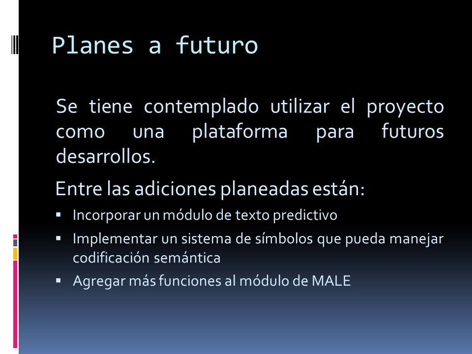 Planes a futuro Se tiene contemplado utilizar el proyecto como una plataforma para futuros desarrollos. Entre las adiciones planeadas están: Incorpora