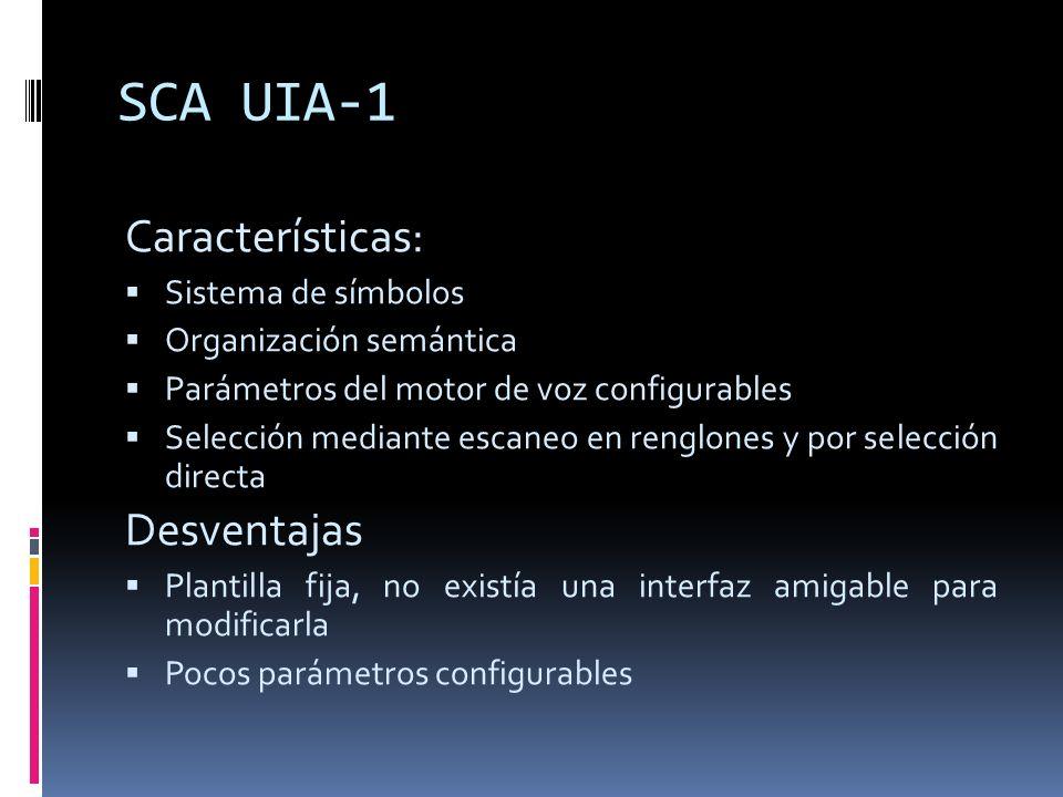 SCA UIA-1 Características: Sistema de símbolos Organización semántica Parámetros del motor de voz configurables Selección mediante escaneo en renglone