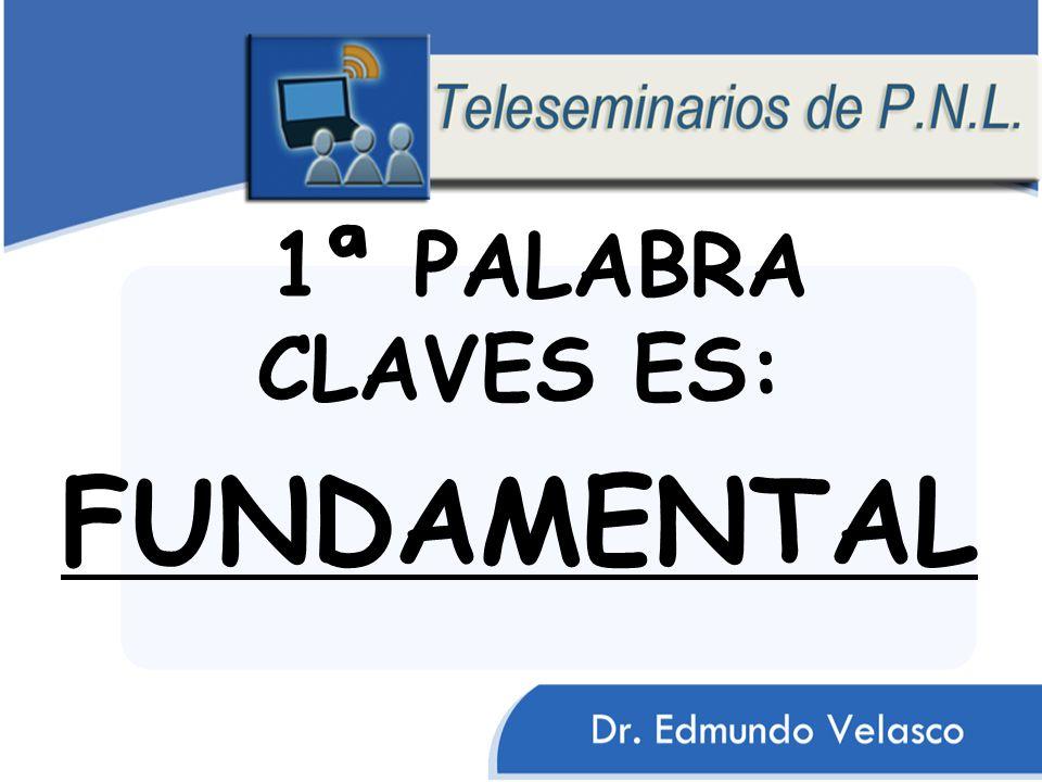 1ª PALABRA CLAVES ES: FUNDAMENTAL