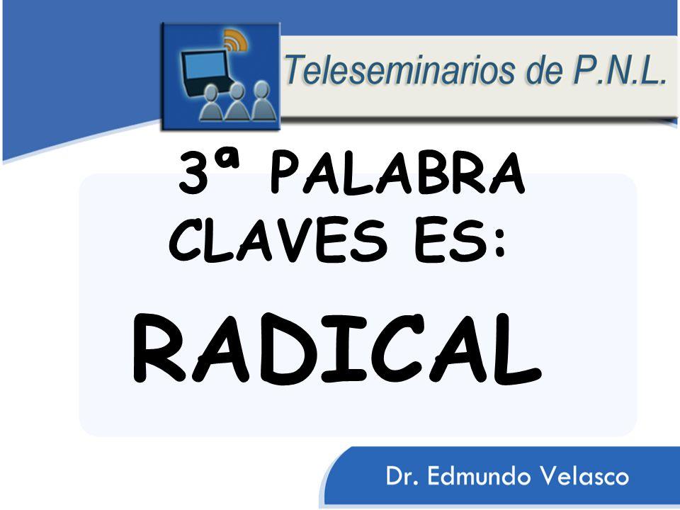 3ª PALABRA CLAVES ES: RADICAL