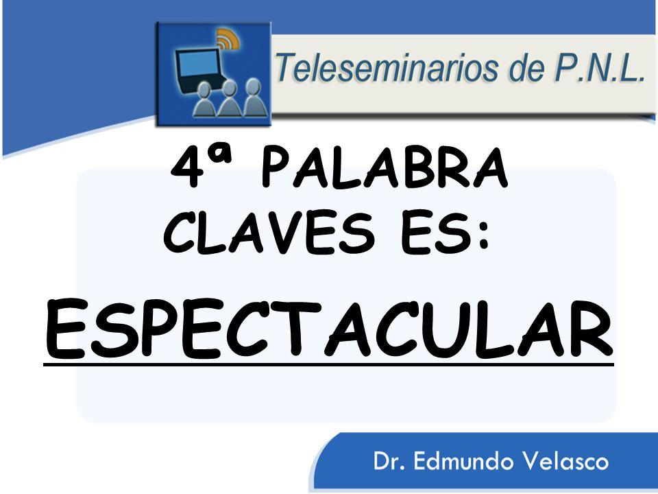 4ª PALABRA CLAVES ES: ESPECTACULAR