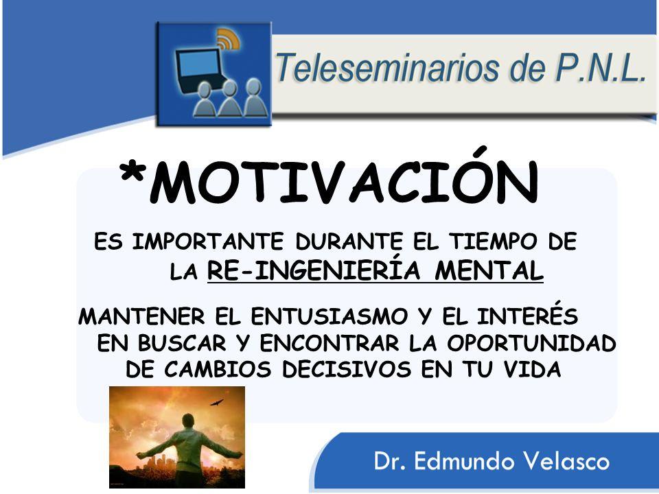 *MOTIVACIÓN ES IMPORTANTE DURANTE EL TIEMPO DE LA RE-INGENIERÍA MENTAL MANTENER EL ENTUSIASMO Y EL INTERÉS EN BUSCAR Y ENCONTRAR LA OPORTUNIDAD DE CAM