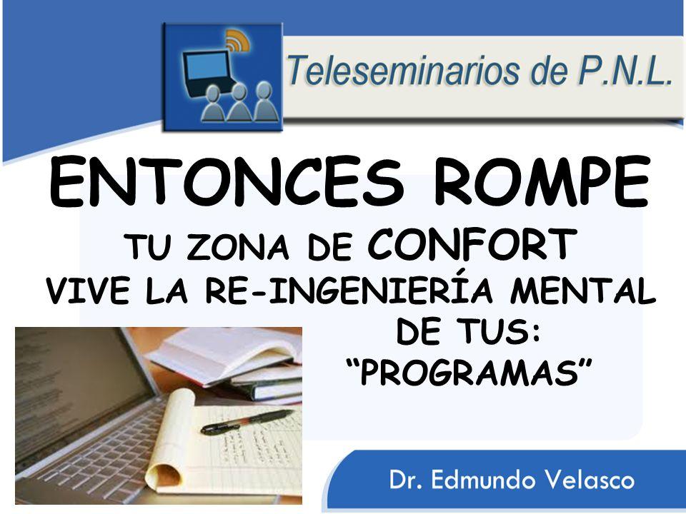 ENTONCES ROMPE TU ZONA DE CONFORT VIVE LA RE-INGENIERÍA MENTAL DE TUS: PROGRAMAS