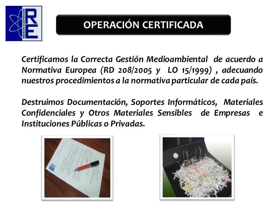 Certificamos la Correcta Gestión Medioambiental de acuerdo a Normativa Europea (RD 208/2005 y LO 15/1999), adecuando nuestros procedimientos a la norm