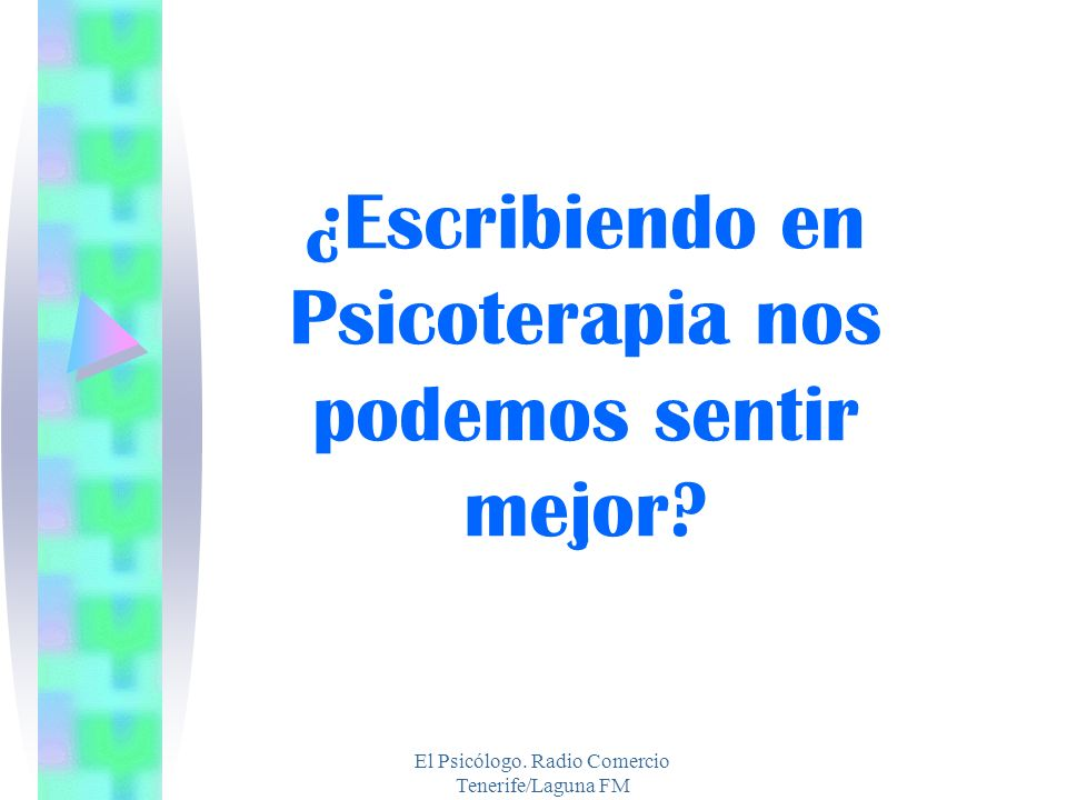 El Psicólogo. Radio Comercio Tenerife/Laguna FM ¿Escribiendo en Psicoterapia nos podemos sentir mejor?