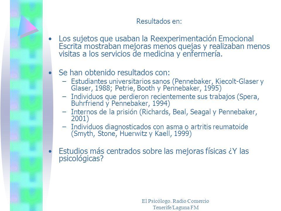 El Psicólogo. Radio Comercio Tenerife/Laguna FM Resultados en: Los sujetos que usaban la Reexperimentación Emocional Escrita mostraban mejoras menos q