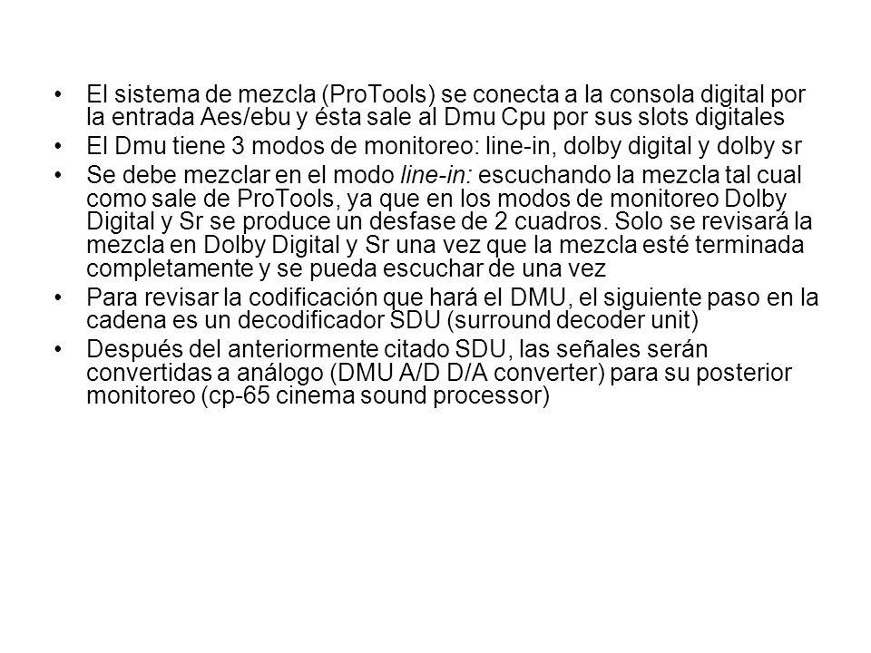 El sistema de mezcla (ProTools) se conecta a la consola digital por la entrada Aes/ebu y ésta sale al Dmu Cpu por sus slots digitales El Dmu tiene 3 m