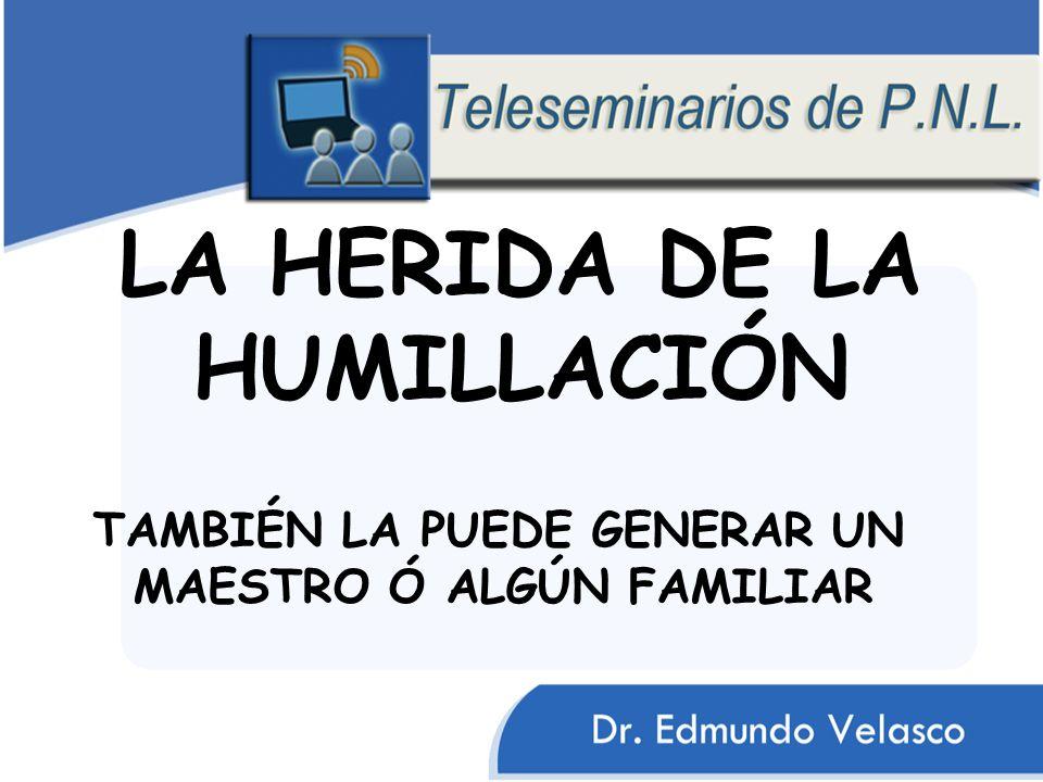 LA HERIDA DE LA HUMILLACIÓN TAMBIÉN LA PUEDE GENERAR UN MAESTRO Ó ALGÚN FAMILIAR