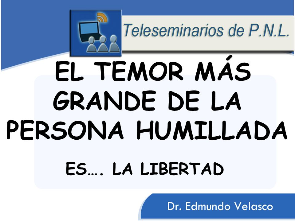 EL TEMOR MÁS GRANDE DE LA PERSONA HUMILLADA ES…. LA LIBERTAD