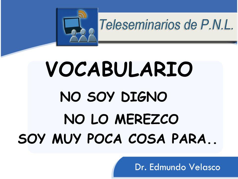 VOCABULARIO NO SOY DIGNO NO LO MEREZCO SOY MUY POCA COSA PARA..