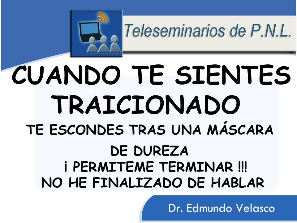 CUANDO TE SIENTES TRAICIONADO TE ESCONDES TRAS UNA MÁSCARA DE DUREZA ¡ PERMITEME TERMINAR !!! NO HE FINALIZADO DE HABLAR