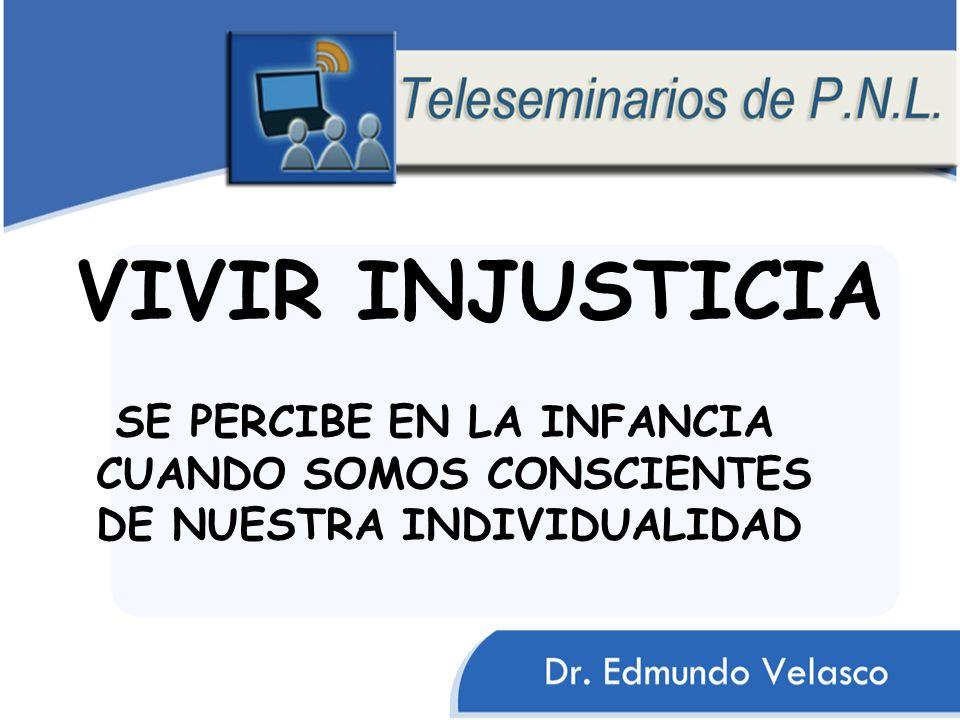 VIVIR INJUSTICIA SE PERCIBE EN LA INFANCIA CUANDO SOMOS CONSCIENTES DE NUESTRA INDIVIDUALIDAD
